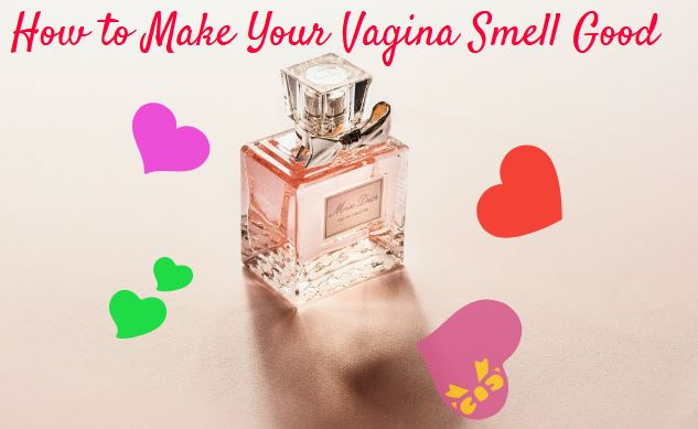 How to make your vagina smell good and taste better